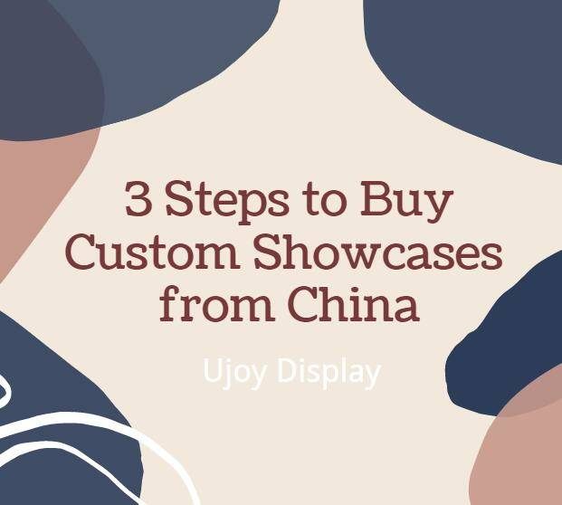 3 steps to buy custom showcase from china_ujoydisplay_2020